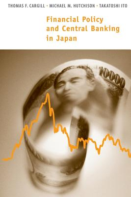 Financial Policy and Central Banking in Japan - Cargill, Thomas F