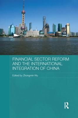 Financial Sector Reform and the International Integration of China - Wu, Zhongmin (Editor)