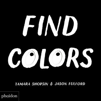 Find Colors: Published in Association with the Whitney Museum of American Art - Fulford, Jason