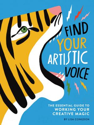 Find Your Artistic Voice: The Essential Guide to Working Your Creative Magic (Art Book for Artists, Creative Self-Help Book) - Congdon, Lisa
