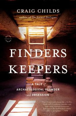 Finders Keepers: A Tale of Archaeological Plunder and Obsession - Childs, Craig