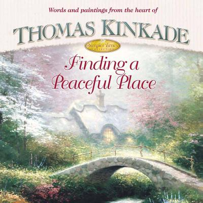 Finding a Peaceful Place - Kinkade, Thomas, Dr., and Buchanan, Anne Christian