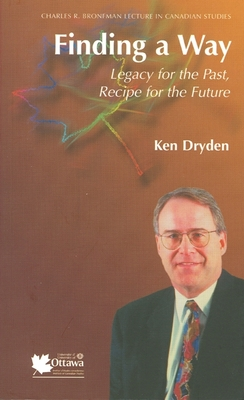 Finding a Way: Legacy for the Past, Recipe for the Future - Dryden, Ken, and University of Ottawa Press