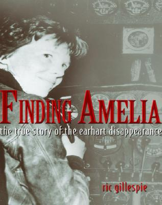 Finding Amelia: The True Story of the Earhart Disappearance - Gillespie, Ric