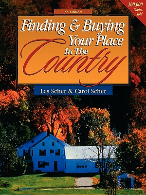 Finding & Buying Your Place in the Country - Scher, Les, and Scher, Carol