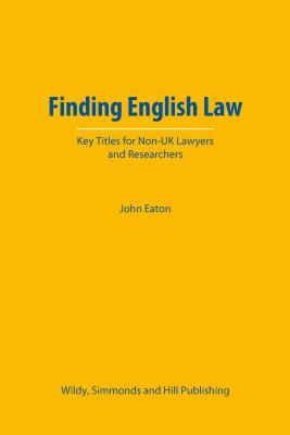 Finding English Law: Key Titles for Non-UK Lawyers and Researchers - Eaton, John, Dr.