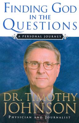 Finding God in the Questions: A Personal Journey - Johnson, Timothy, Dr., MD