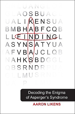 Finding Kansas: Decoding the Enigma of Asperger's Syndrome - Likens, Aaron