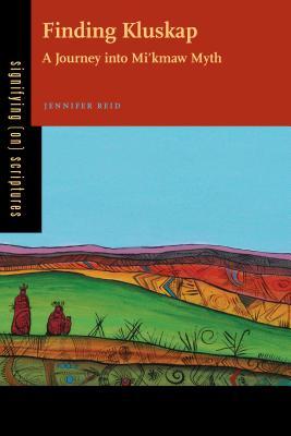 Finding Kluskap: A Journey Into Mi'kmaw Myth - Reid, Jennifer