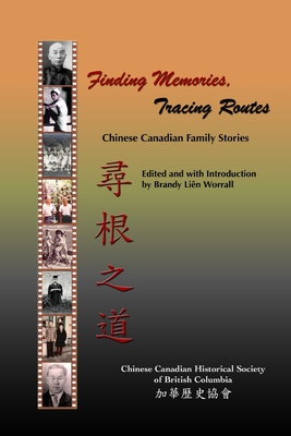 Finding Memories, Tracing Routes: Chinese Canadian Family Stories - Cchsbc