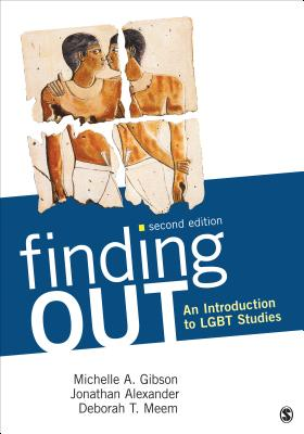 Finding Out: An Introduction to LGBT Studies - Gibson, Michelle A, and Alexander, Jonathan F, Dr., and Meem, Deborah T