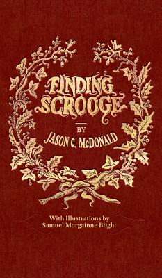 Finding Scrooge: Or Another Christmas Carol - McDonald, Jason C, and Oliver, Steve (Foreword by)
