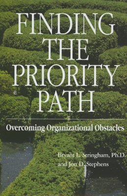 Finding the Priority Path: Overcoming Organizational Obstacles - Stringham, Bryant L, and Stephens, Jon D