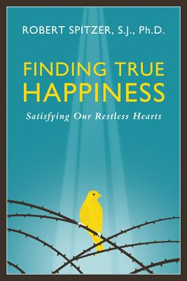 Finding True Happiness: Satisfying Our Restless Hearts - Spitzer, Fr Robert J