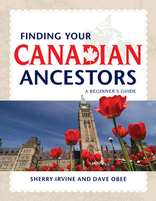 Finding Your Canadian Ancestors: A Beginner's Guide - Irvine, Sherry, and Obee, Dave