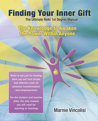 Finding Your Inner Gift, the Ultimate 1st Degree Reiki Manual - Vincolisi, Marnie
