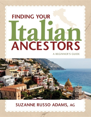 Finding Your Italian Ancestors: A Beginner's Guide - Adams, Suzanne Russo