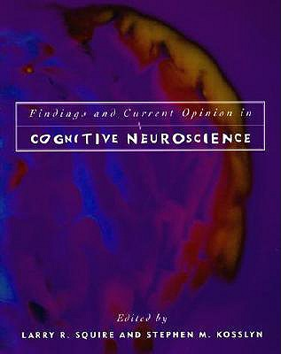 Findings and Current Opinion in Cognitive Neuroscience - Squire, Larry R, PhD (Editor), and Kosslyn, Stephen Michael (Editor)