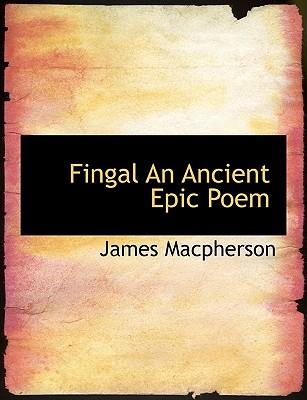 Fingal an Ancient Epic Poem - MacPherson, James