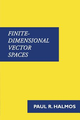 Finite-Dimensional Vector Spaces - Halmos, Paul