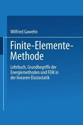 Finite-Elemente-Methode: Lehrbuch Grundbegriffe Der Energiemethoden Und Fem in Der Linearen Elastostatik - Gawehn, Wilfried