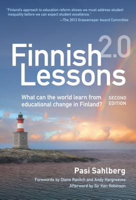 Finnish Lessons 2.0: What Can the World Learn from Educational Change in Finland?: Finnish Lessons 2.0: What Can the World Learn from Educational Change in Finland? - Sahlberg, Pasi