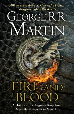 Fire and Blood: 300 Years Before a Game of Thrones (A Targaryen History) - Martin, George R. R.