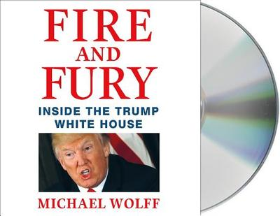 Fire and Fury: Inside the Trump White House - Wolff, Michael, and Graham, Holter (Read by), and Wolff, Michael (Read by)