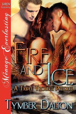 Fire and Ice [A Triple Trouble Prequel] (Siren Publishing Menage Everlasting) - Dalton, Tymber