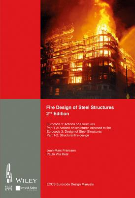 Fire Design of Steel Structures: EC1: Actions on structures; Part 1-2: Actions on structure exposed to fire; EC3: Design of steel structures; Part 1-2: Structural fire design - Franssen, Jean Marc, and Real, Paulo Vila, and ECCS - European Convention for Constructional Steelwork