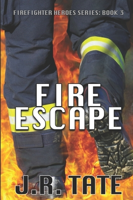 Fire Escape - Firefighter Heroes Trilogy (Book Three) - Tate, J R