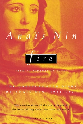 "Fire: From ""A Journal of Love"" the Unexpurgated Diary of Anais Nin, 1934-1937 - Nin, Anais"