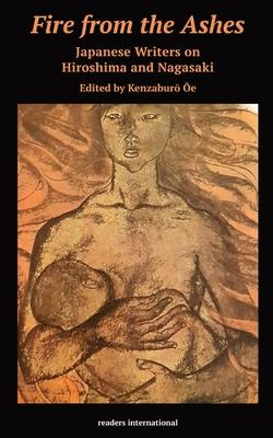 Fire from the Ashes: Short Stories from Hiroshima and Nagasaki - Oe, Kenzaburo (Editor)