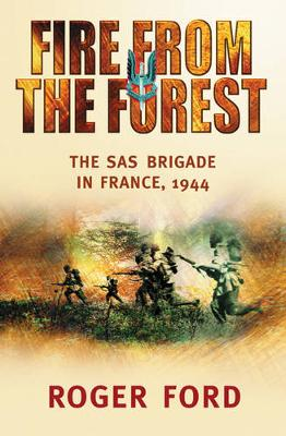 Fire from the Forest: The SAS Brigade in France, 1944 - Ford, Roger