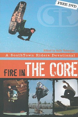 Fire in the Core: A Southtown Riders Devotional - The Southtown Riders, and Tolentino, Sally (Editor)