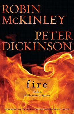 Fire: Tales of Elemental Spirits - McKinley, Robin, and Dickinson, Peter