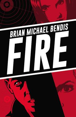 Fire - Bendis, Brian Michael (Text by)