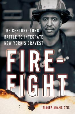 Firefight: The Century-Long Battle to Integrate New York's Bravest - Otis, Ginger Adams