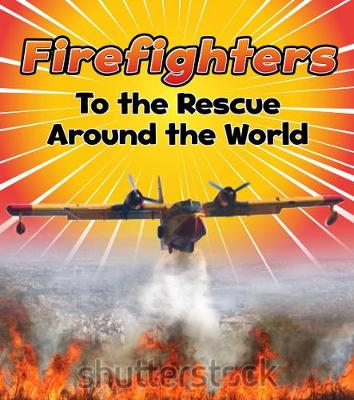 Firefighters to the Rescue Around the World - Staniford, Linda