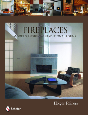 Fireplaces: Modern Designs--Traditional Forms - Reiners, Holger