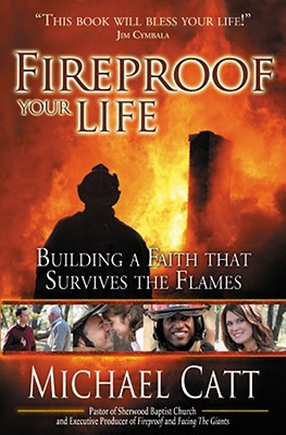 Fireproof Your Life: Building a Faith That Survives the Flames - Catt, Michael