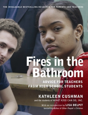 Fires in the Bathroom: Advice for Teachers from High School Students - Cushman, Kathleen, and Delpit, Lisa D (Introduction by)