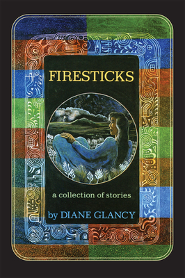 Firesticks: A Collection of Stories - Glancy, Diane