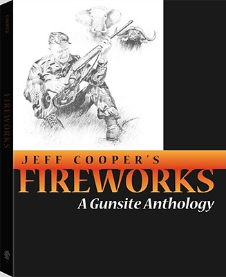 Fireworks: A Gunsite Anthology - Cooper, Jeff