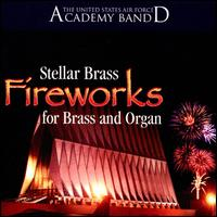 Fireworks for Brass and Organ - United States Air Force Academy Band; United States Air Force Academy Band Stellar Brass and Organ;...