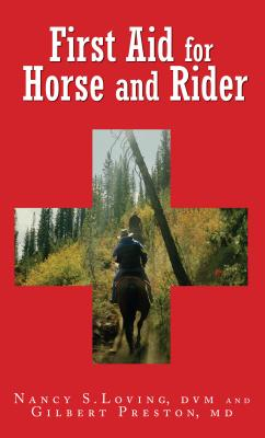 First Aid for Horse and Rider: Emergency Care for the Stable and Trail - Loving, Nancy S, DVM, and Preston, Gilbert