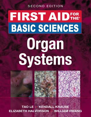 First Aid for the Basic Sciences: Organ Systems - Le, Tao, M.D., and Krause, Kendall, and Halvorson, Elizabeth Eby