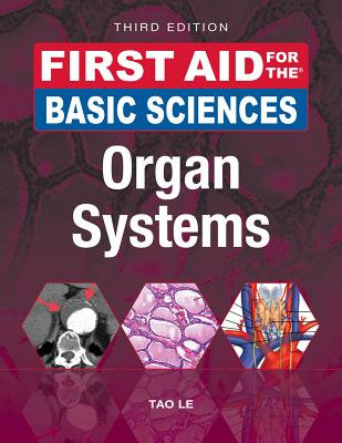 First Aid for the Basic Sciences: Organ Systems - Le, Tao, and Hwang, William, MD, PhD, and Muralidhar, Vinayak, MD, MSc