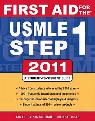 First Aid for the USMLE Step 1: A Student-To-Student Guide - Le, Tao, M.D., and Bhushan, Vikas, M.D., and Tolles, Juliana