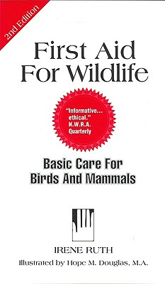 First Aid for Wildlife: Basic Care for Birds and Mammals - Carlson, Dale, and Ruth, Irene